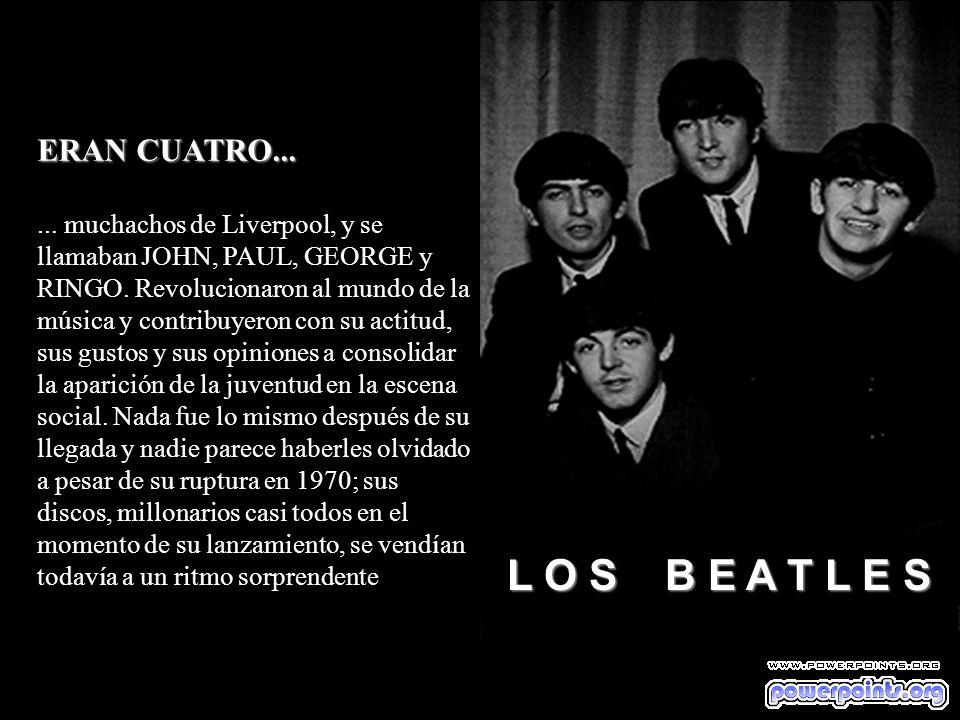 ERAN CUATRO......muchachos de Liverpool, y se llamaban JOHN, PAUL, GEORGE y RINGO.