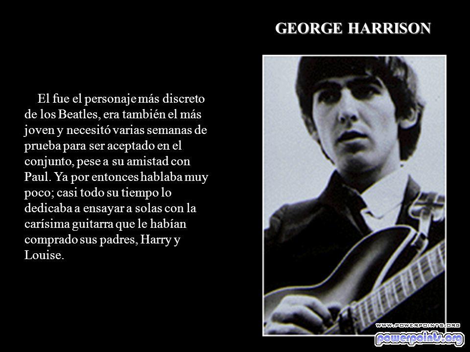 El fue el personaje más discreto de los Beatles, era también el más joven y necesitó varias semanas de prueba para ser aceptado en el conjunto, pese a su amistad con Paul.
