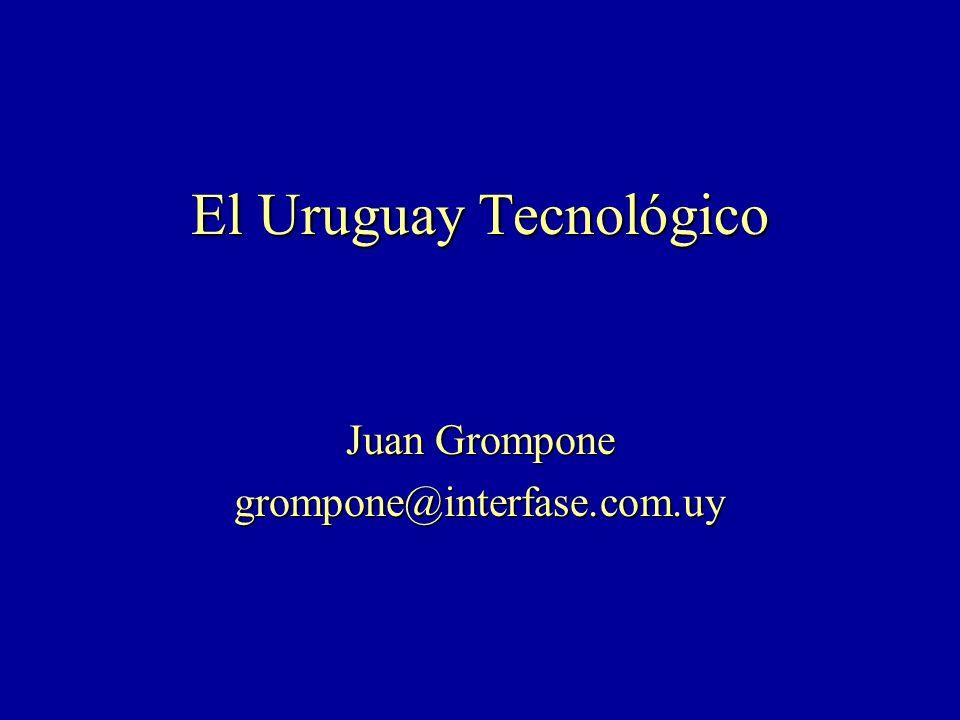 El Uruguay Tecnológico Juan Grompone grompone@interfase.com.uy