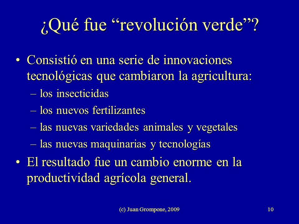(c) Juan Grompone, 200910 ¿Qué fue revolución verde? Consistió en una serie de innovaciones tecnológicas que cambiaron la agricultura:Consistió en una