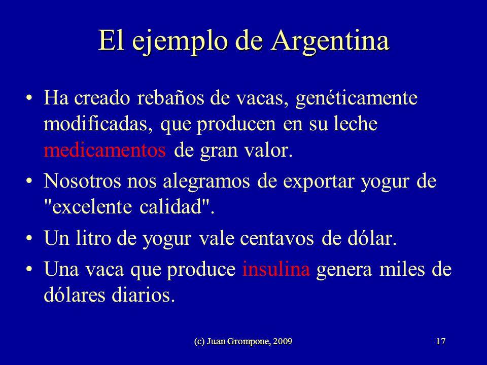 (c) Juan Grompone, 200917 El ejemplo de Argentina Ha creado rebaños de vacas, genéticamente modificadas, que producen en su leche medicamentos de gran