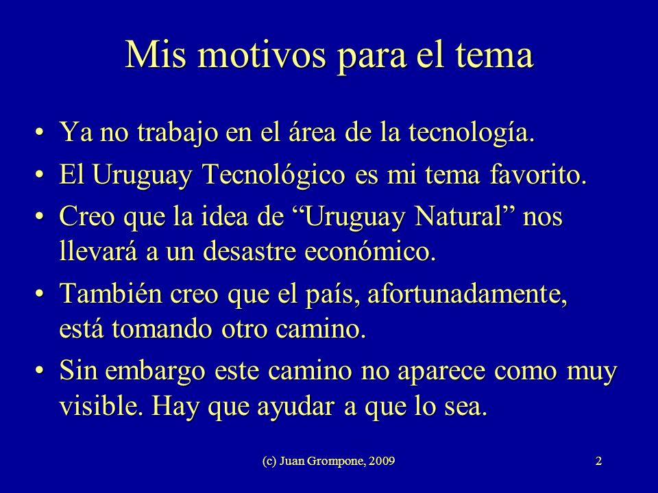 (c) Juan Grompone, 20092 Mis motivos para el tema Ya no trabajo en el área de la tecnología.Ya no trabajo en el área de la tecnología. El Uruguay Tecn