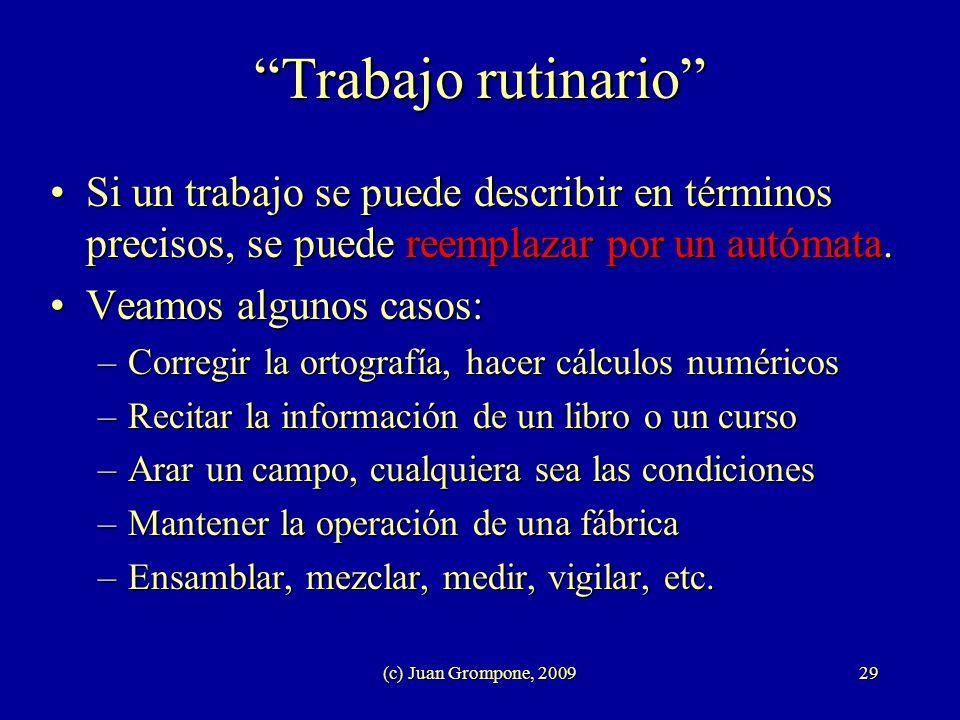 (c) Juan Grompone, 200929 Trabajo rutinario Si un trabajo se puede describir en términos precisos, se puede reemplazar por un autómata.Si un trabajo s