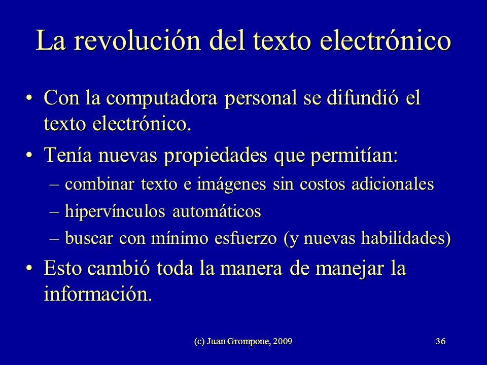 (c) Juan Grompone, 200936 La revolución del texto electrónico Con la computadora personal se difundió el texto electrónico.Con la computadora personal