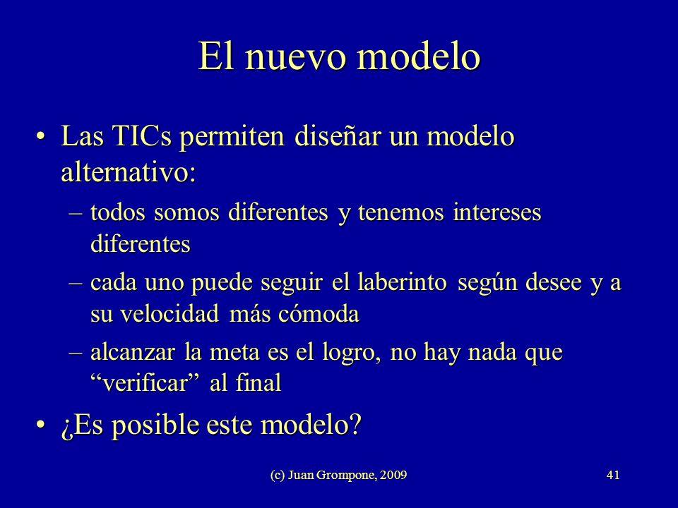 (c) Juan Grompone, 200941 El nuevo modelo Las TICs permiten diseñar un modelo alternativo:Las TICs permiten diseñar un modelo alternativo: –todos somo