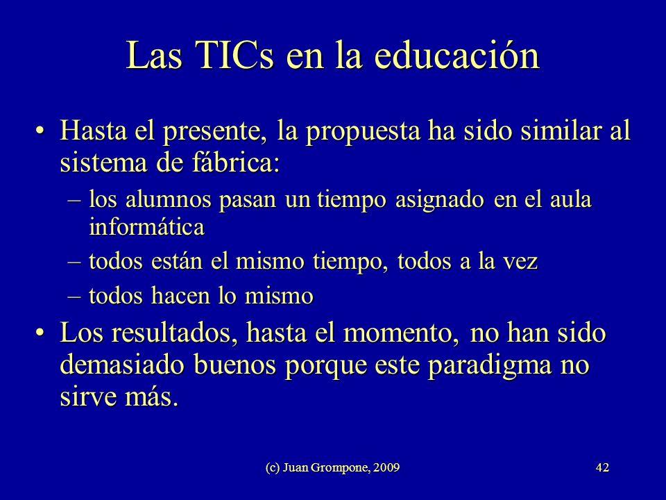 (c) Juan Grompone, 200942 Las TICs en la educación Hasta el presente, la propuesta ha sido similar al sistema de fábrica:Hasta el presente, la propues