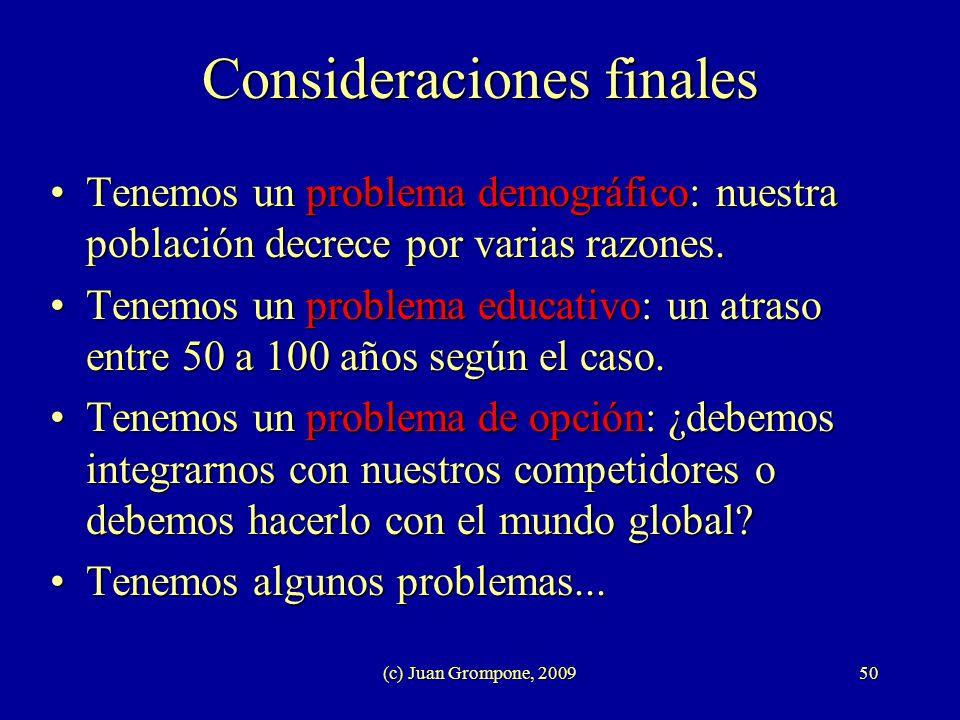 (c) Juan Grompone, 200950 Consideraciones finales Tenemos un problema demográfico: nuestra población decrece por varias razones.Tenemos un problema de