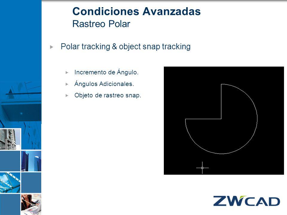 Condiciones Avanzadas Rastreo Polar Polar tracking & object snap tracking Incremento de Ángulo. Ángulos Adicionales. Objeto de rastreo snap.