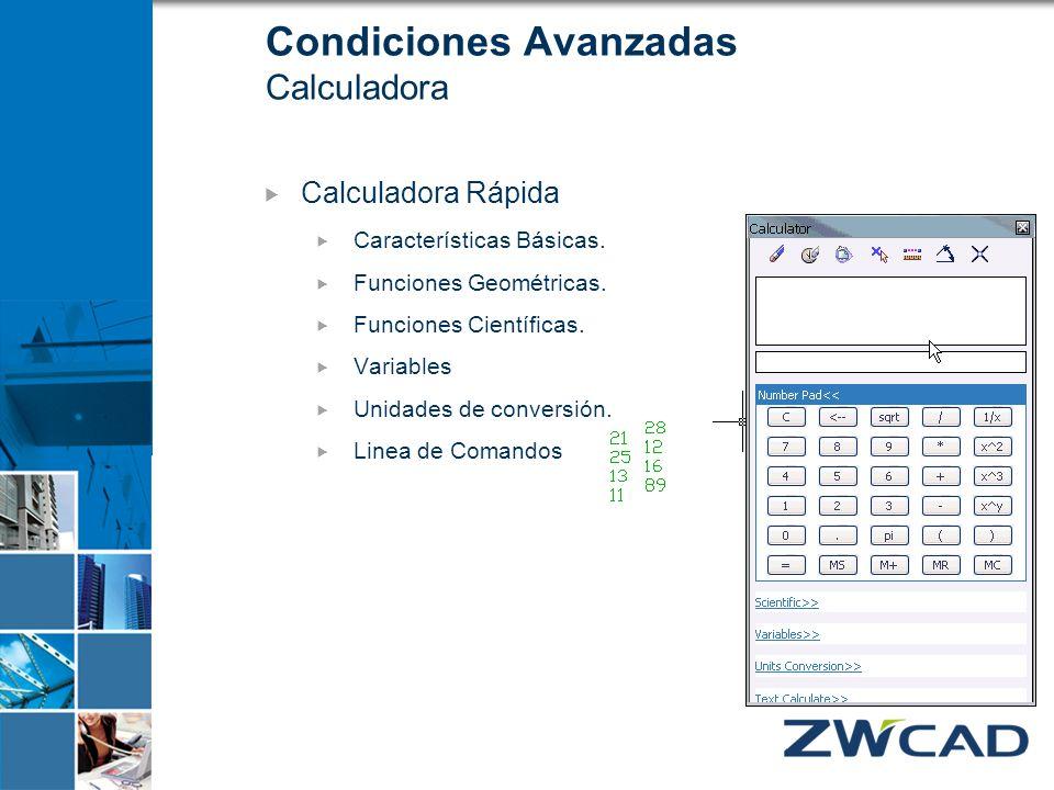 Condiciones Avanzadas Calculadora Calculadora Rápida Características Básicas. Funciones Geométricas. Funciones Científicas. Variables Unidades de conv