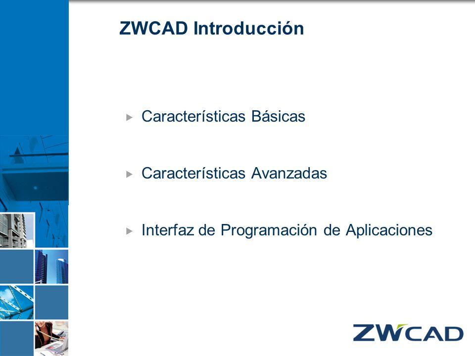 ZWCAD Introducción Características Básicas Características Avanzadas Interfaz de Programación de Aplicaciones
