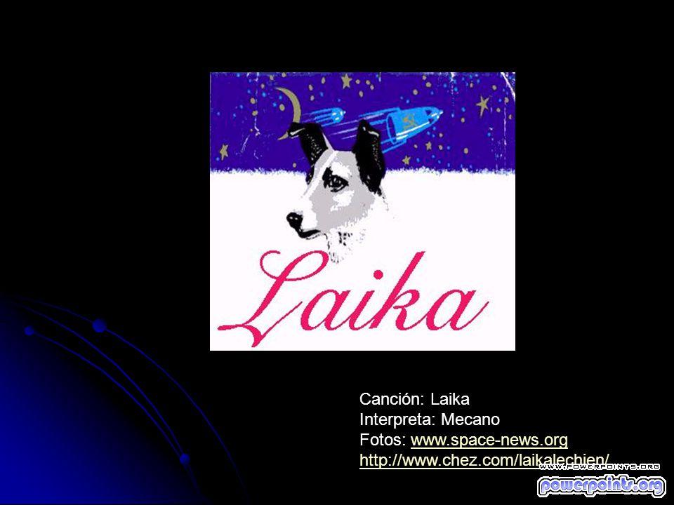 Canción: Laika Interpreta: Mecano Fotos: www.space-news.orgwww.space-news.org http://www.chez.com/laikalechien/