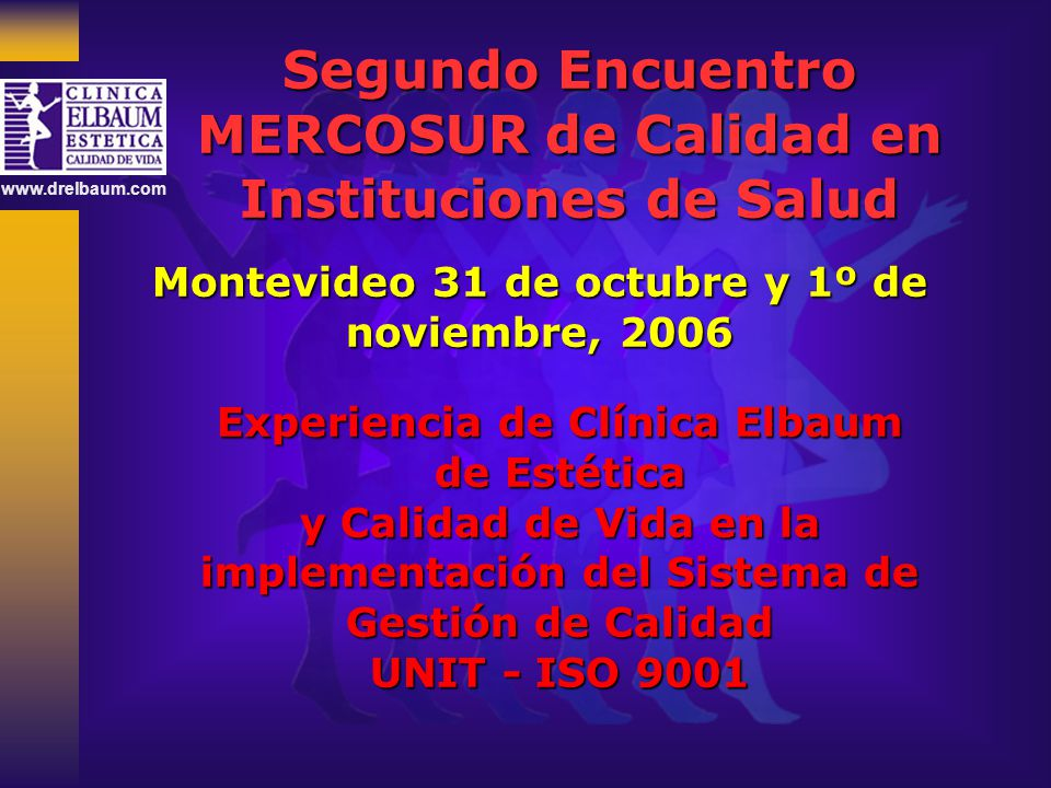 www.drelbaum.com Segundo Encuentro MERCOSUR de Calidad en Instituciones de Salud Montevideo 31 de octubre y 1º de noviembre, 2006 Experiencia de Clíni