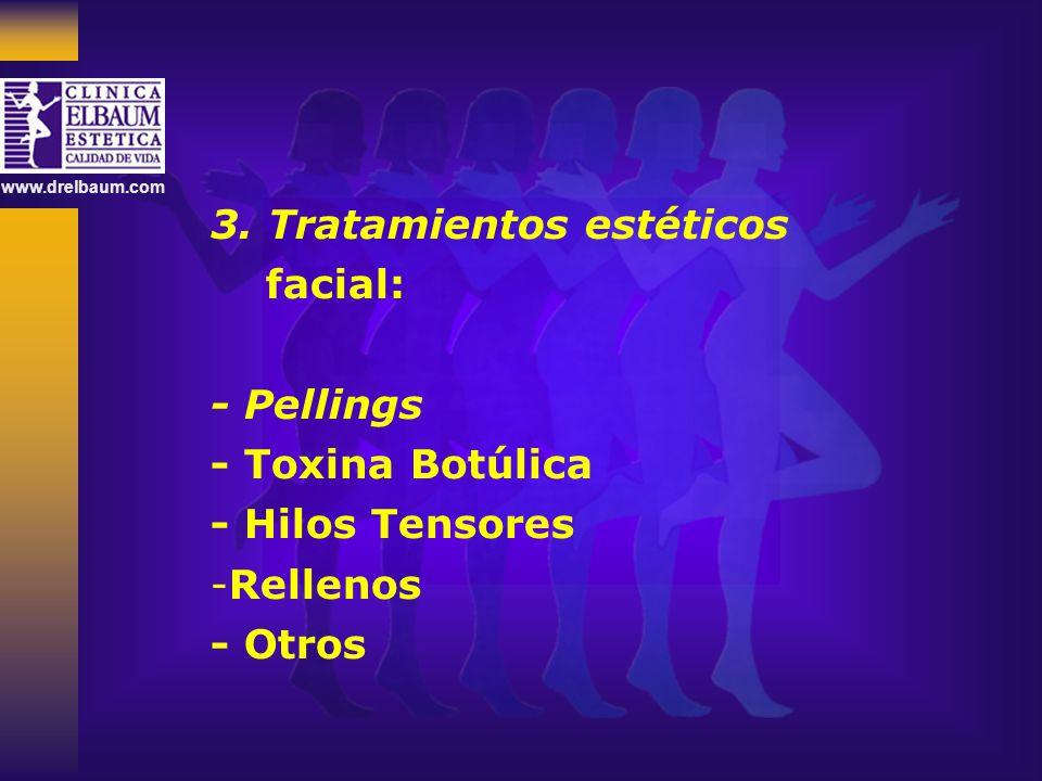 www.drelbaum.com 3. Tratamientos estéticos facial: - Pellings - Toxina Botúlica - Hilos Tensores -Rellenos - Otros