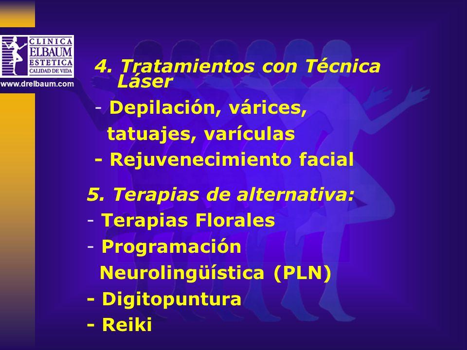 www.drelbaum.com 5. Terapias de alternativa: - Terapias Florales - Programación Neurolingüística (PLN) - Digitopuntura - Reiki 4. Tratamientos con Téc