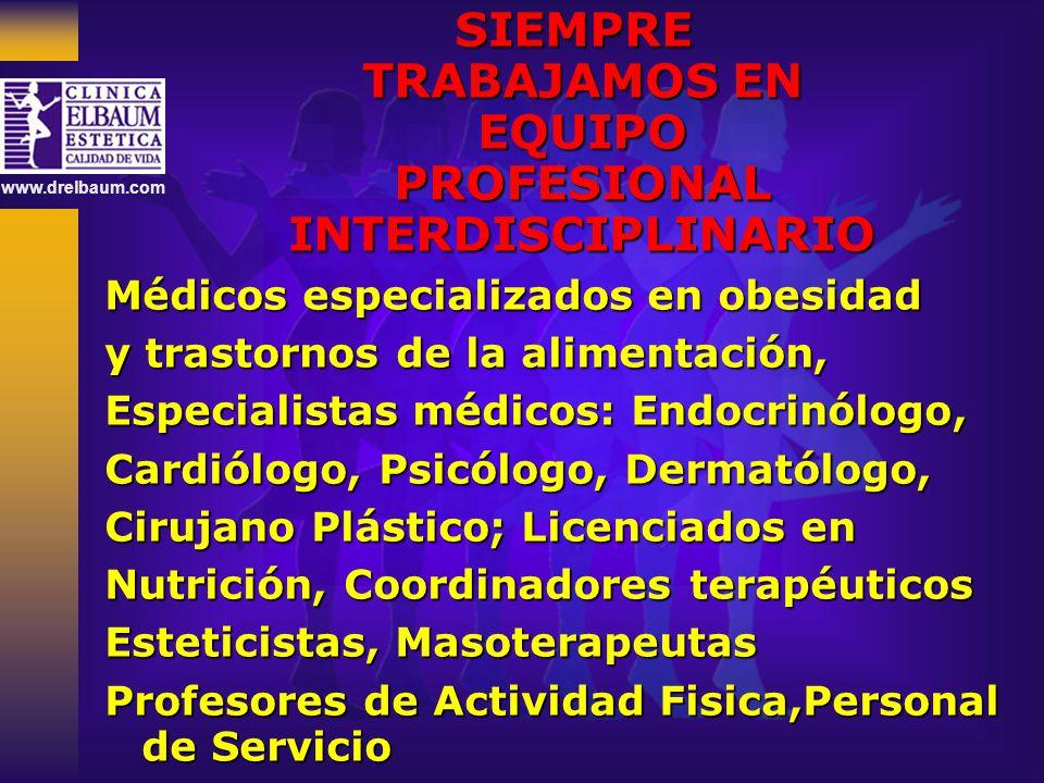www.drelbaum.com SIEMPRE TRABAJAMOS EN TRABAJAMOS EN EQUIPO EQUIPO PROFESIONAL PROFESIONAL INTERDISCIPLINARIO INTERDISCIPLINARIO Médicos especializado