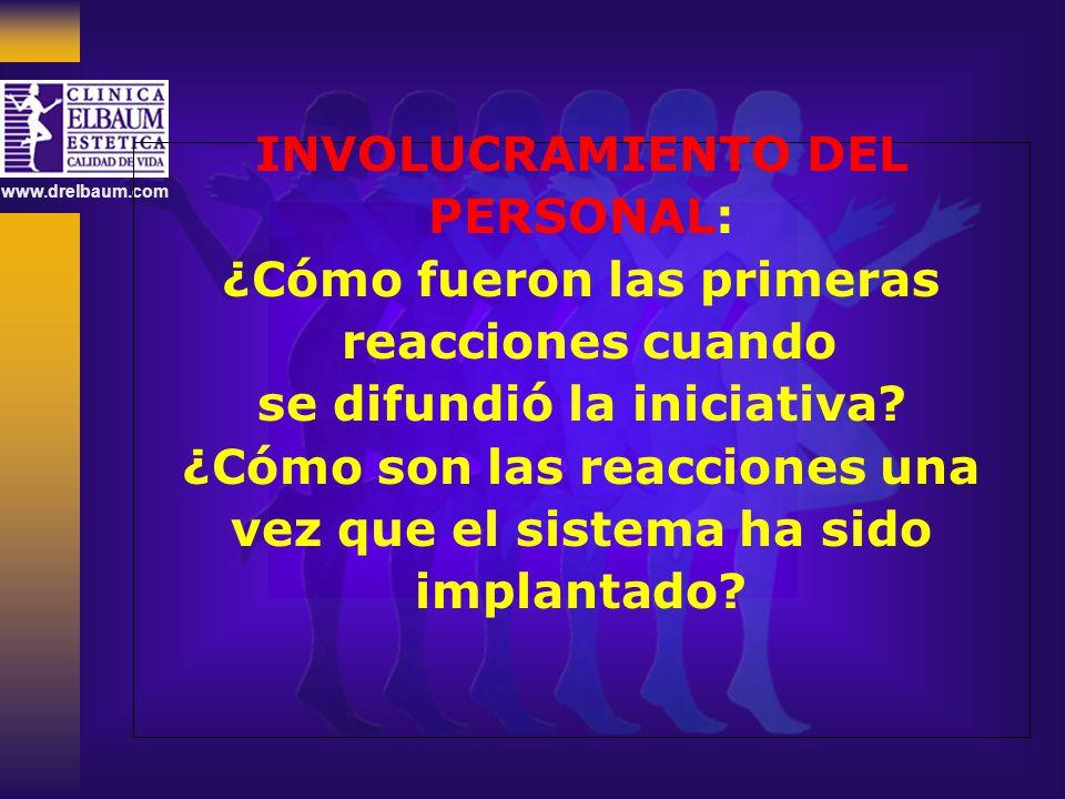 www.drelbaum.com INVOLUCRAMIENTO DEL PERSONAL: ¿Cómo fueron las primeras reacciones cuando se difundió la iniciativa? ¿Cómo son las reacciones una vez