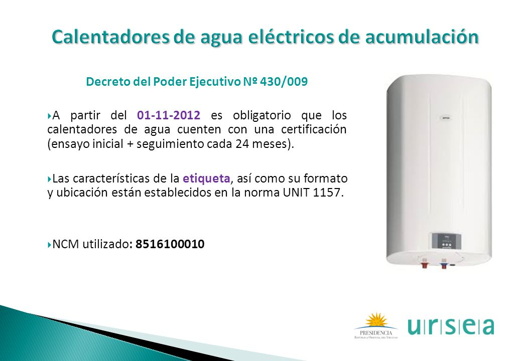 Decreto del Poder Ejecutivo Nº 430/009 A partir del 01-11-2012 es obligatorio que los calentadores de agua cuenten con una certificación (ensayo inici