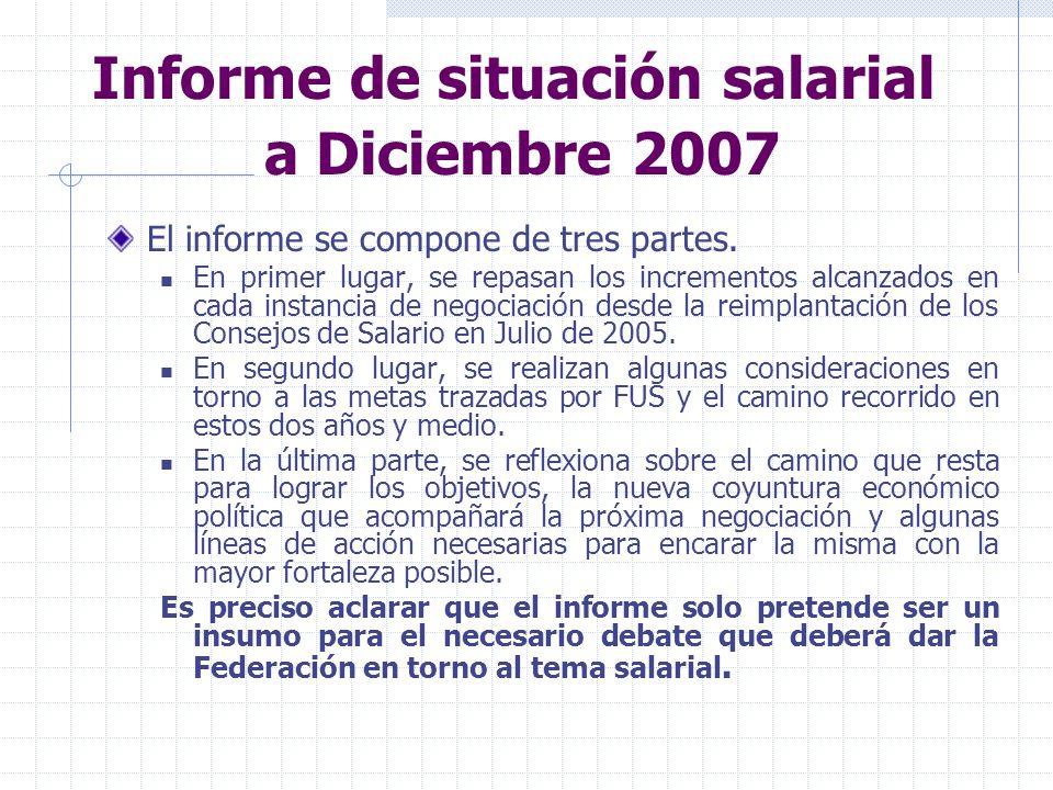 Lo acordado en cada instancia de negociación Diciembre 2007 Para el primer semestre de 2008, el acuerdo alcanzado seis meses antes permitió un incremento del salario nominal de 7,22% para aquellos trabajadores no médicos con ingresos menores a 18.260 pesos (a julio de 2007) y de 5,90% para el resto.