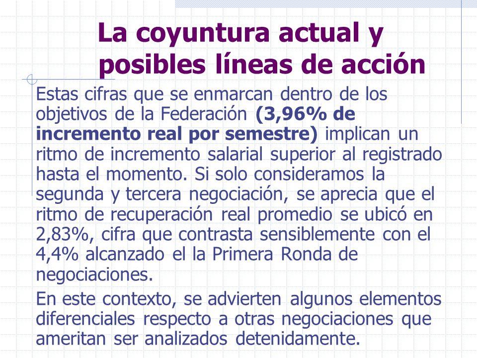 La coyuntura actual y posibles líneas de acción Estas cifras que se enmarcan dentro de los objetivos de la Federación (3,96% de incremento real por semestre) implican un ritmo de incremento salarial superior al registrado hasta el momento.