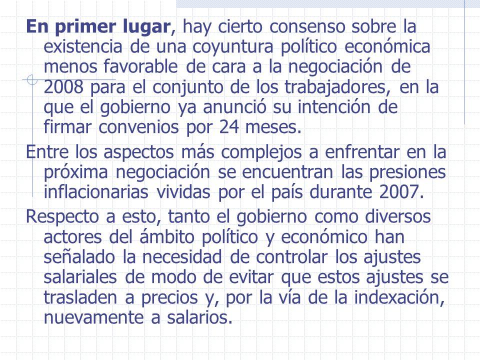 En primer lugar, hay cierto consenso sobre la existencia de una coyuntura político económica menos favorable de cara a la negociación de 2008 para el conjunto de los trabajadores, en la que el gobierno ya anunció su intención de firmar convenios por 24 meses.