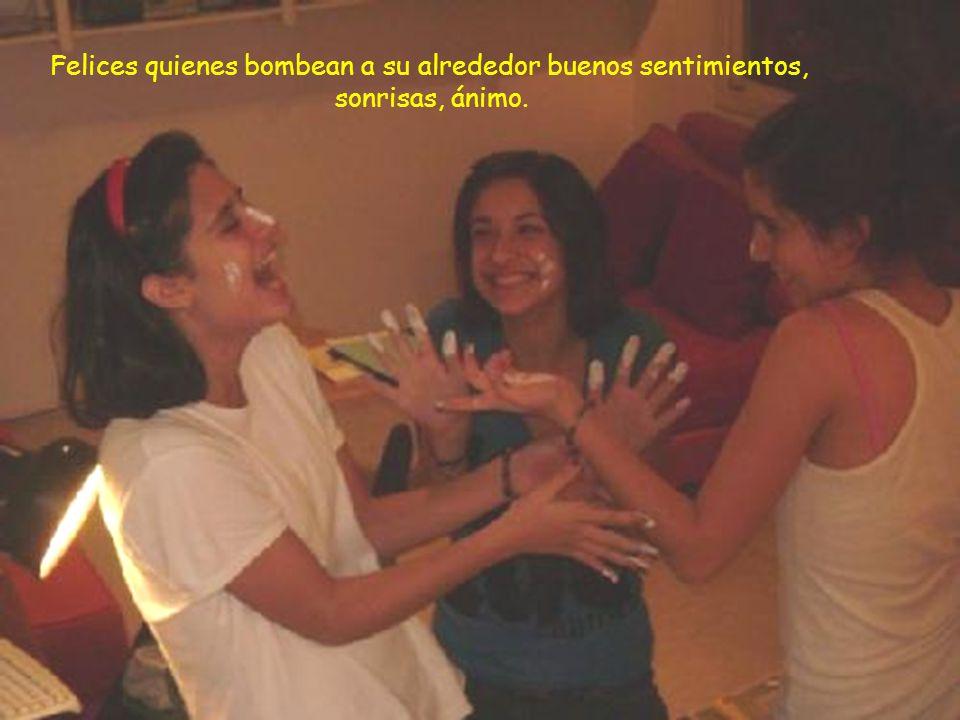 Felices quienes bombean a su alrededor buenos sentimientos, sonrisas, ánimo.