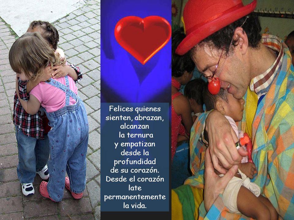 Felices quienes sienten, abrazan, alcanzan la ternura y empatizan desde la profundidad de su corazón.