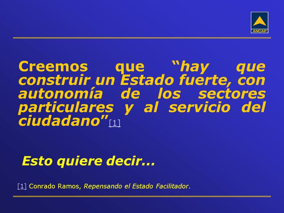 Creemos que hay que construir un Estado fuerte, con autonomía de los sectores particulares y al servicio del ciudadano [1] [1] [1] Conrado Ramos, Repe