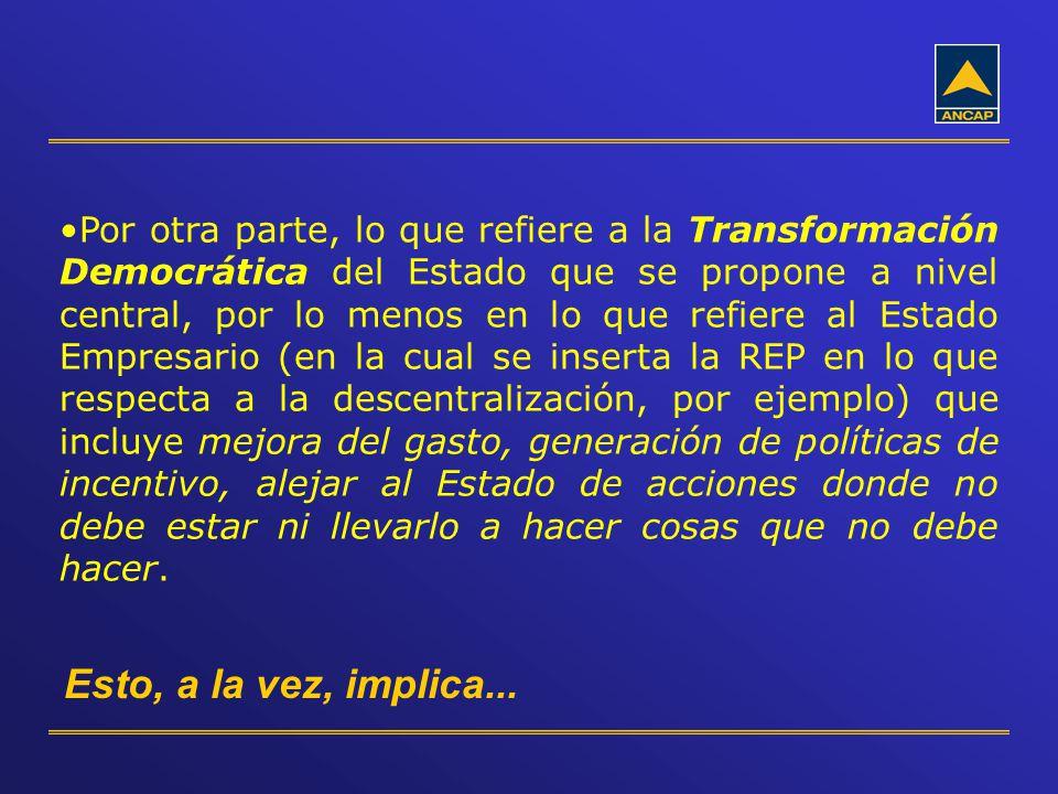 Por otra parte, lo que refiere a la Transformación Democrática del Estado que se propone a nivel central, por lo menos en lo que refiere al Estado Emp