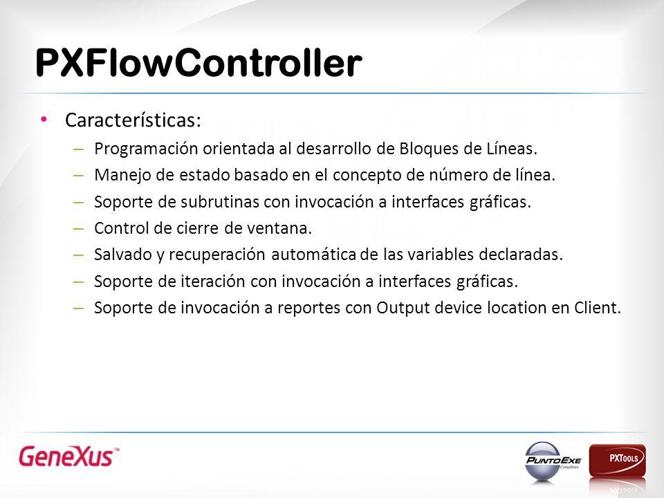 PXFlowController Características: – Programación orientada al desarrollo de Bloques de Líneas.