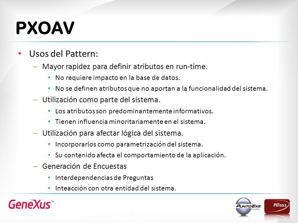 PXOAV Usos del Pattern: – Mayor rapidez para definir atributos en run-time.