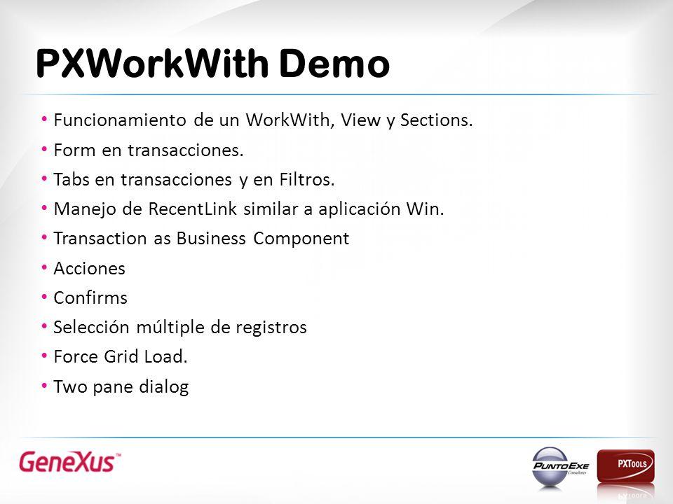 PXWorkWith Demo Funcionamiento de un WorkWith, View y Sections. Form en transacciones. Tabs en transacciones y en Filtros. Manejo de RecentLink simila