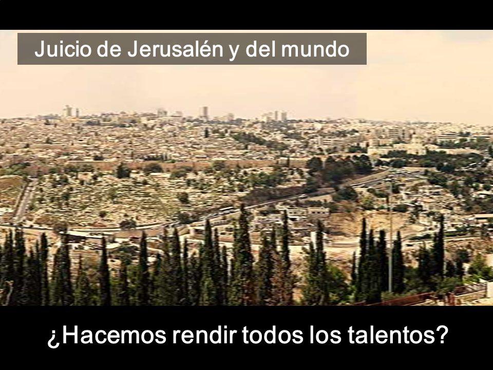 ¿Hacemos rendir todos los talentos? Juicio de Jerusalén y del mundo