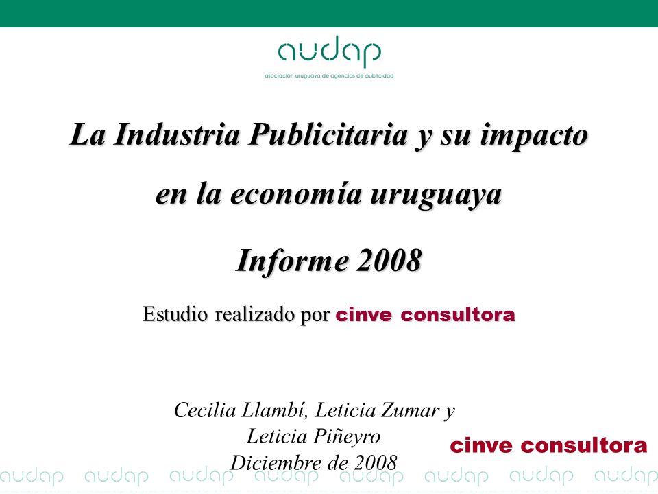 La Industria Publicitaria y su impacto en la economía uruguaya Informe 2008 Estudio realizado por cinve consultora Cecilia Llambí, Leticia Zumar y Leticia Piñeyro Diciembre de 2008 cinve consultora