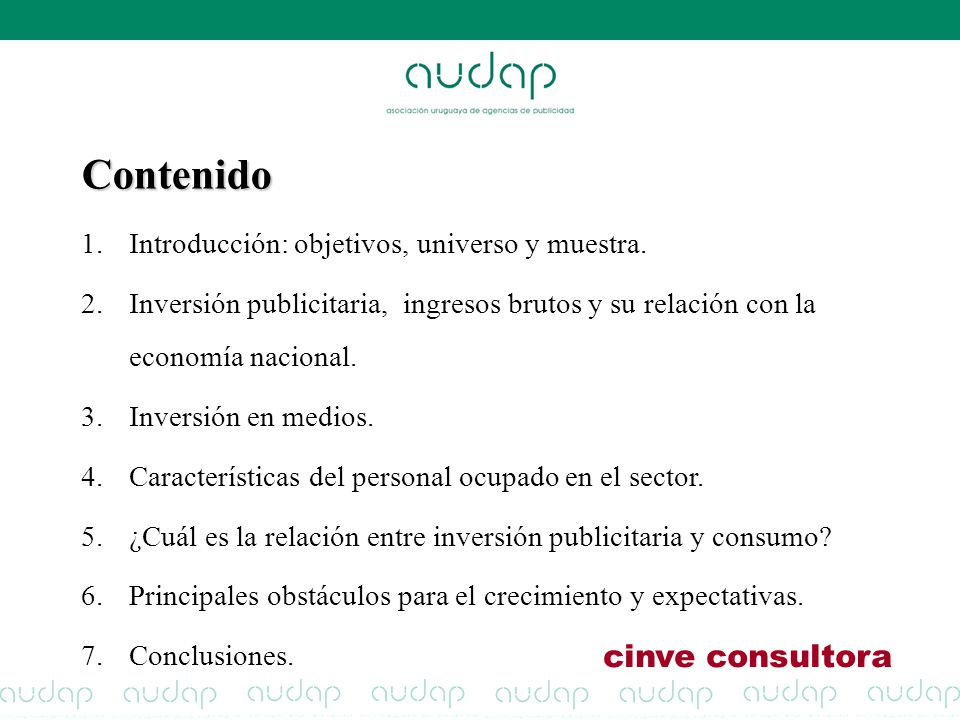 Contenido 1.Introducción: objetivos, universo y muestra. 2.Inversión publicitaria, ingresos brutos y su relación con la economía nacional. 3.Inversión