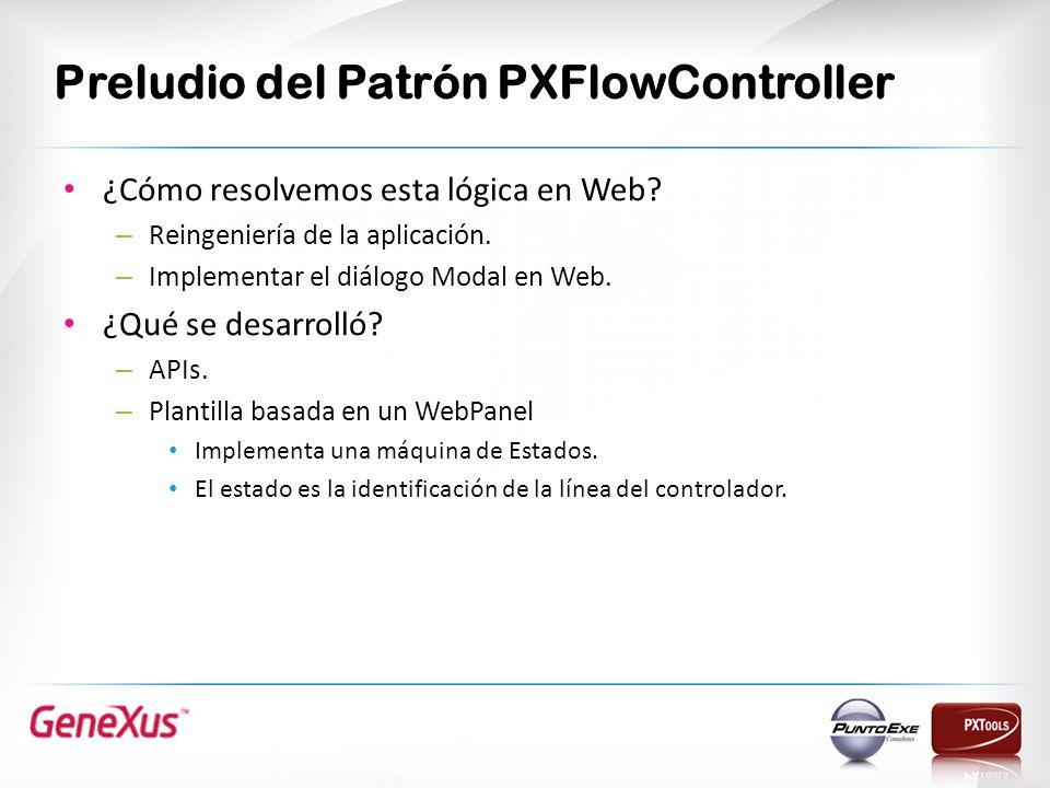 Preludio del Patrón PXFlowController ¿Cómo resolvemos esta lógica en Web? – Reingeniería de la aplicación. – Implementar el diálogo Modal en Web. ¿Qué