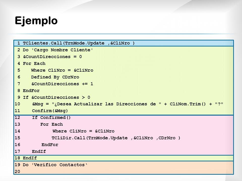 Ejemplo 1 TClientes.Call(TrnMode.Update,&CliNro ) 2 Do 'Cargo Nombre Cliente' 3 &CountDirecciones = 0 4 For Each 5 Where CliNro = &CliNro 6 Defined By