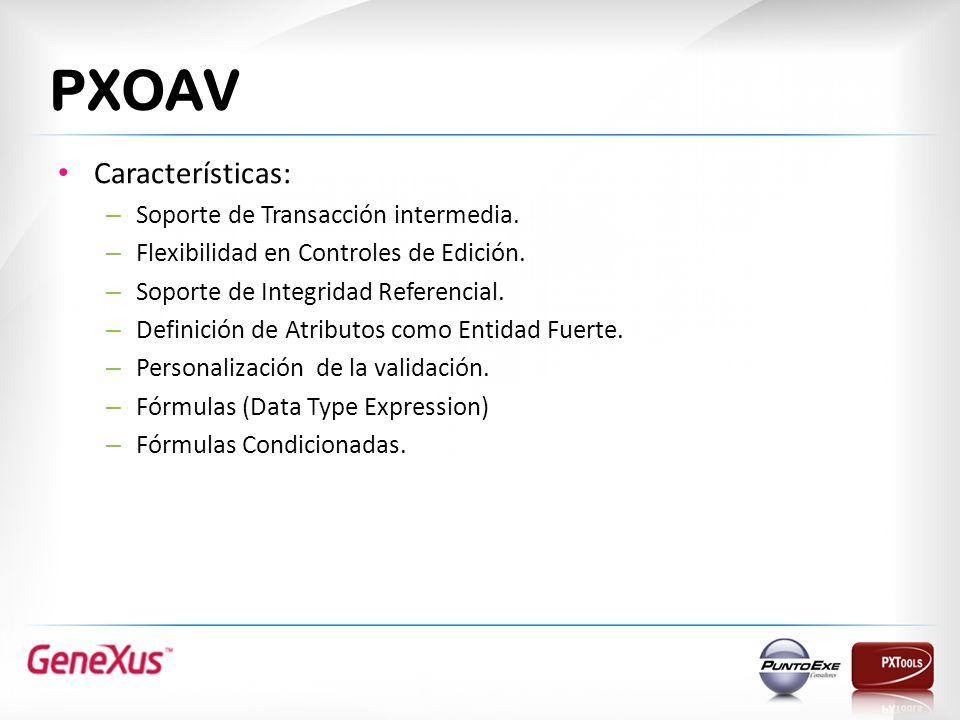 PXOAV Características: – Soporte de Transacción intermedia. – Flexibilidad en Controles de Edición. – Soporte de Integridad Referencial. – Definición