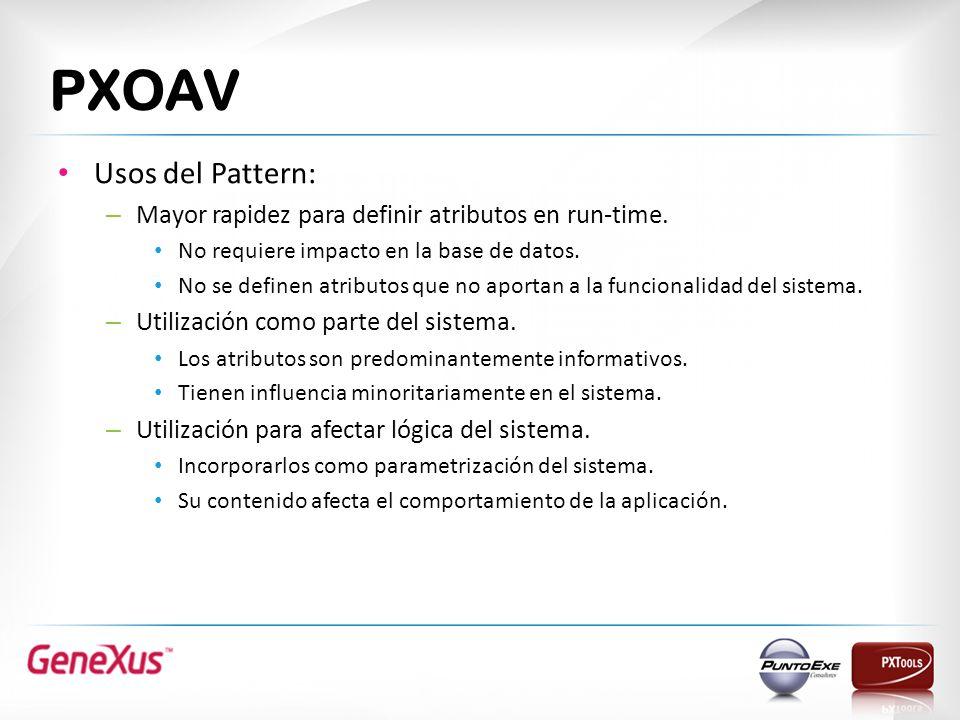 PXOAV Usos del Pattern: – Mayor rapidez para definir atributos en run-time. No requiere impacto en la base de datos. No se definen atributos que no ap