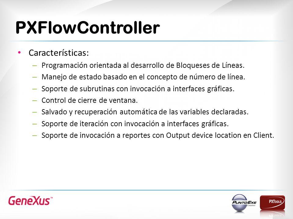 PXFlowController Características: – Programación orientada al desarrollo de Bloqueses de Líneas. – Manejo de estado basado en el concepto de número de