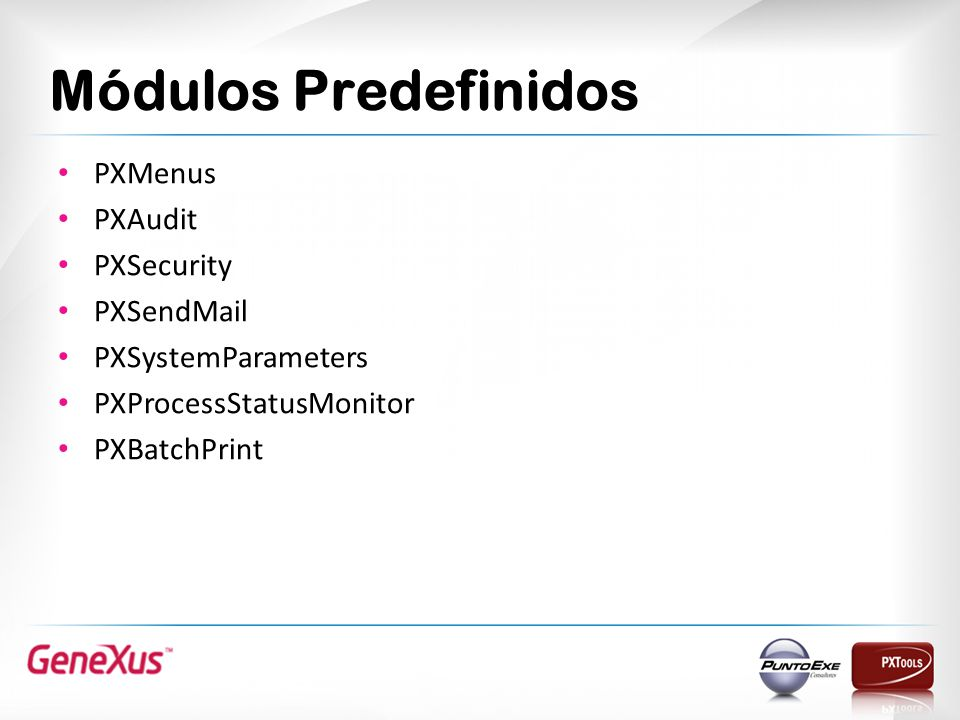 Módulos Predefinidos PXMenus PXAudit PXSecurity PXSendMail PXSystemParameters PXProcessStatusMonitor PXBatchPrint