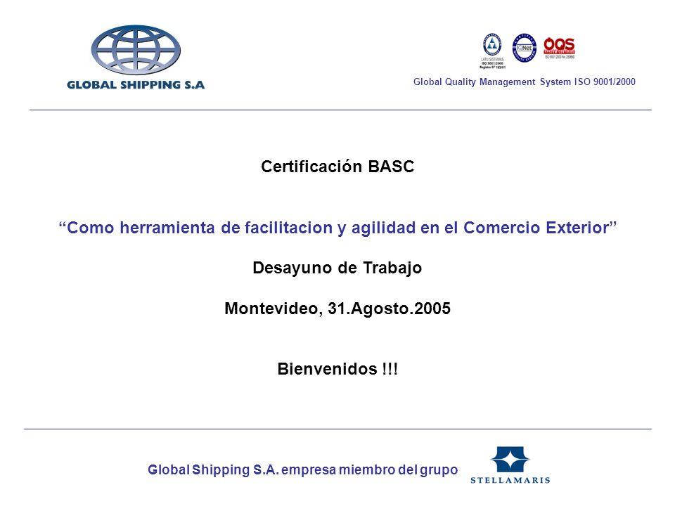 Global Shipping S.A. empresa miembro del grupo Global Quality Management System ISO 9001/2000 Certificación BASC Como herramienta de facilitacion y ag