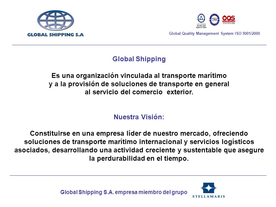 Global Shipping S.A. empresa miembro del grupo Global Quality Management System ISO 9001/2000 Global Shipping Es una organización vinculada al transpo