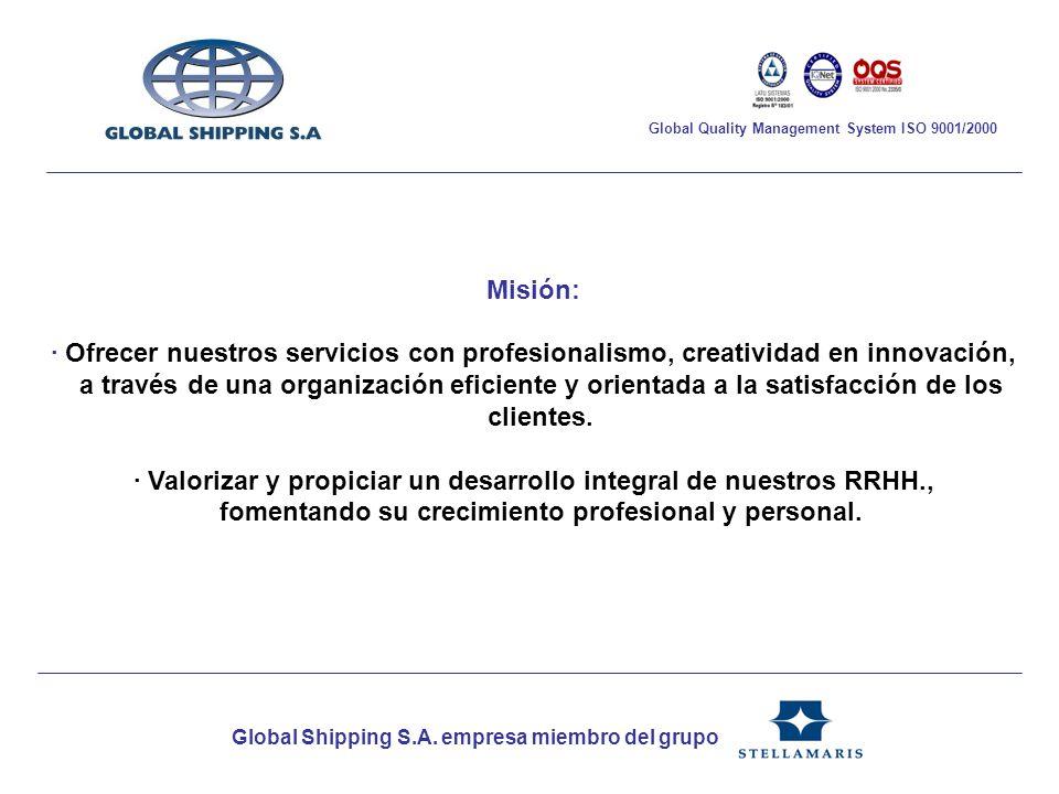 Global Shipping S.A. empresa miembro del grupo Global Quality Management System ISO 9001/2000 Misión: · Ofrecer nuestros servicios con profesionalismo
