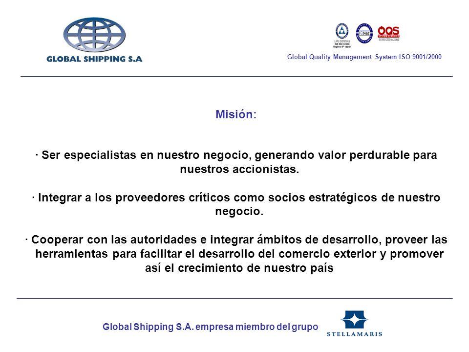 Global Shipping S.A. empresa miembro del grupo Global Quality Management System ISO 9001/2000 Misión: · Ser especialistas en nuestro negocio, generand