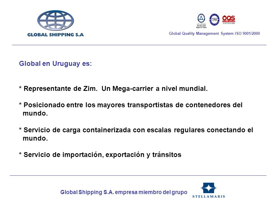 Global Shipping S.A. empresa miembro del grupo Global Quality Management System ISO 9001/2000 Global en Uruguay es: * Representante de Zim. Un Mega-ca