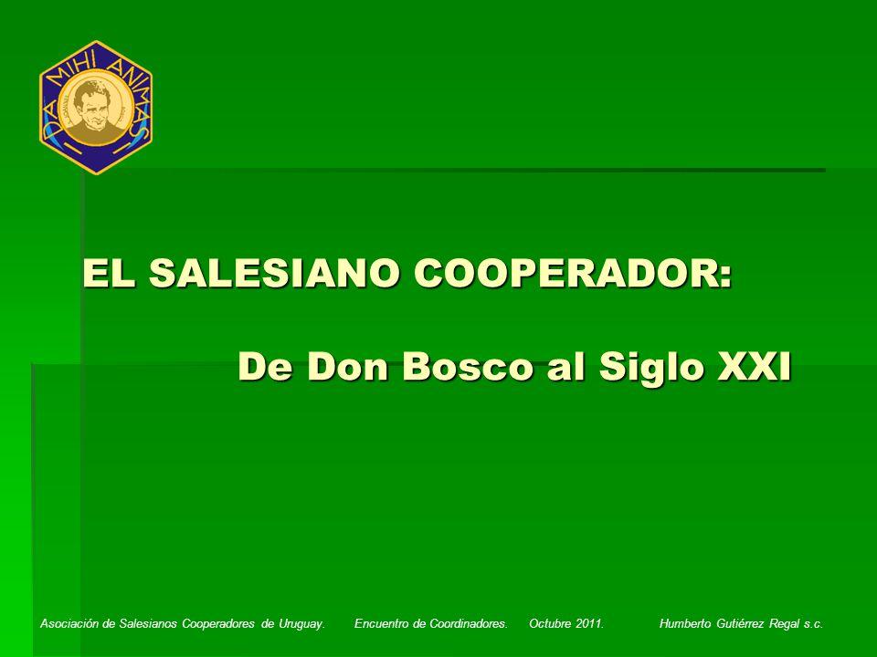 EL SALESIANO COOPERADOR: De Don Bosco al Siglo XXI Asociación de Salesianos Cooperadores de Uruguay. Encuentro de Coordinadores. Octubre 2011. Humbert