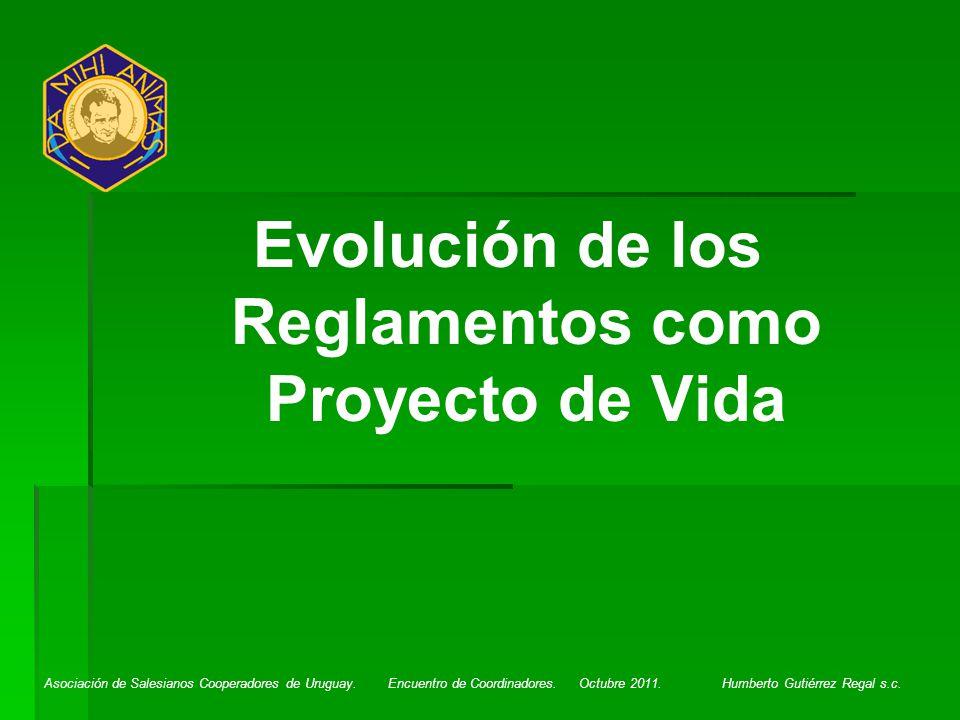 Asociación de Salesianos Cooperadores de Uruguay. Encuentro de Coordinadores. Octubre 2011. Humberto Gutiérrez Regal s.c. Evolución de los Reglamentos