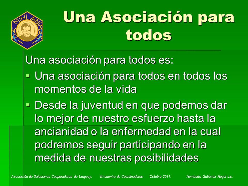Asociación de Salesianos Cooperadores de Uruguay. Encuentro de Coordinadores. Octubre 2011. Humberto Gutiérrez Regal s.c. Una asociación para todos es