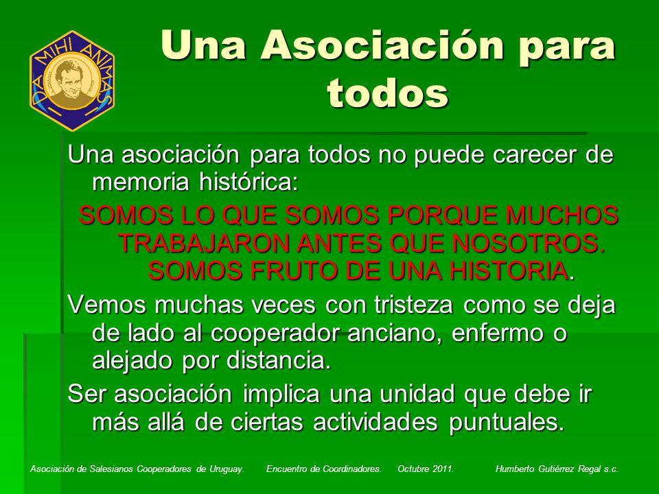 Asociación de Salesianos Cooperadores de Uruguay. Encuentro de Coordinadores. Octubre 2011. Humberto Gutiérrez Regal s.c. Una asociación para todos no
