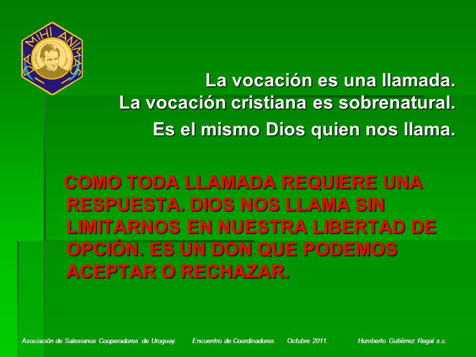 Asociación de Salesianos Cooperadores de Uruguay. Encuentro de Coordinadores. Octubre 2011. Humberto Gutiérrez Regal s.c. La vocación es una llamada.